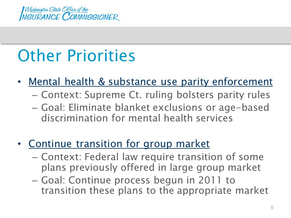 Other Priorities Mental health & substance use parity enforcement – Context: Supreme Ct. ruling bolsters parity rules – Goal: Eliminate blanket exclus