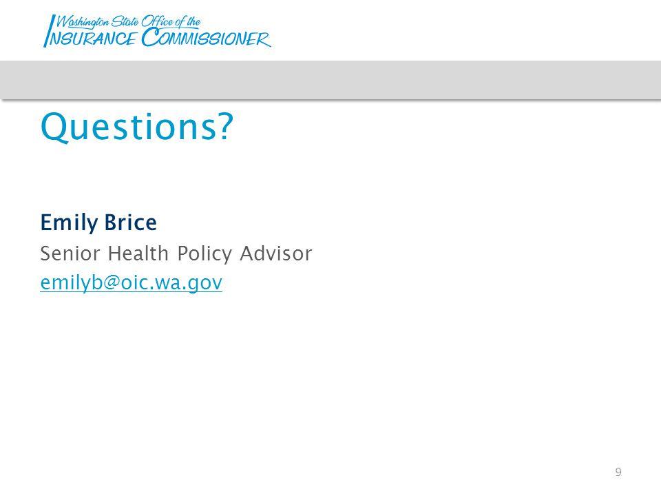 Questions Emily Brice Senior Health Policy Advisor emilyb@oic.wa.gov 9