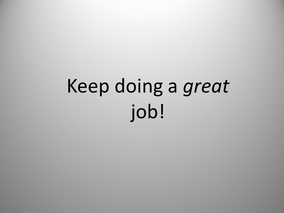 Keep doing a great job!