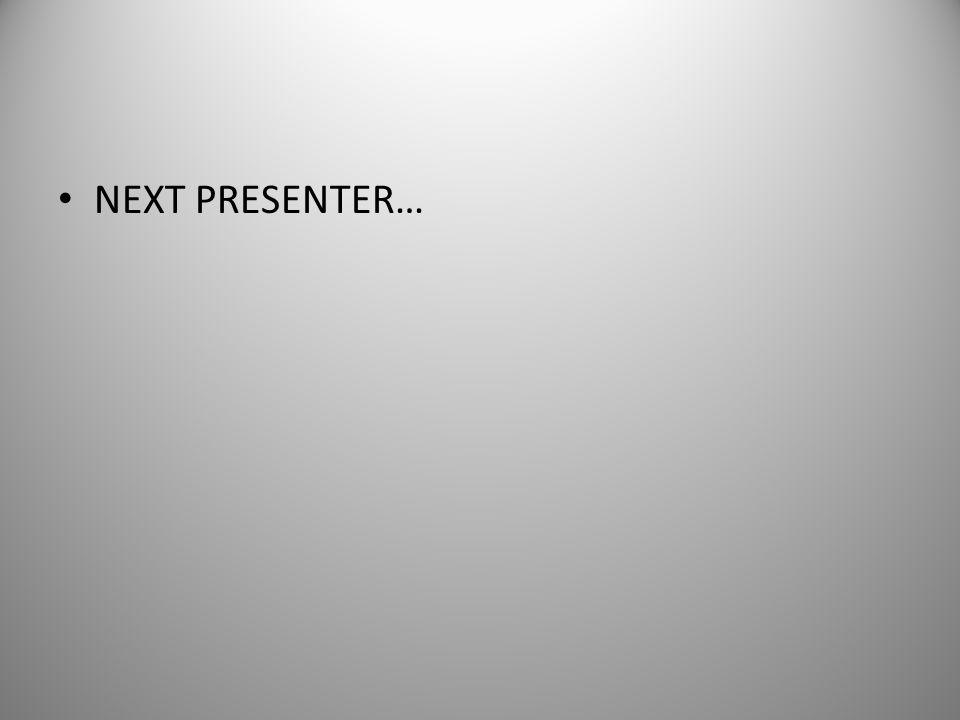 NEXT PRESENTER…