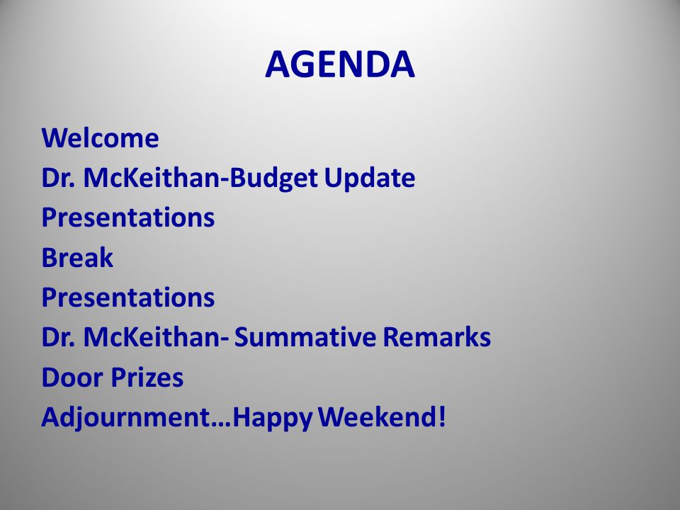 AGENDA Welcome Dr. McKeithan-Budget Update Presentations Break Presentations Dr.