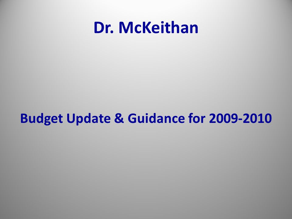 Dr. McKeithan Budget Update & Guidance for 2009-2010