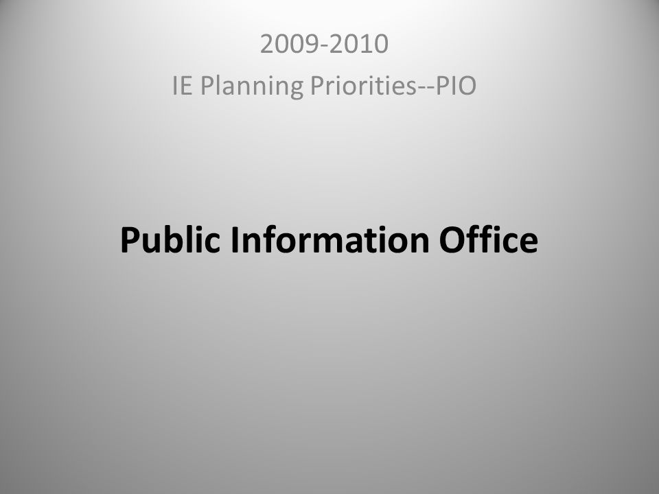 Public Information Office 2009-2010 IE Planning Priorities--PIO