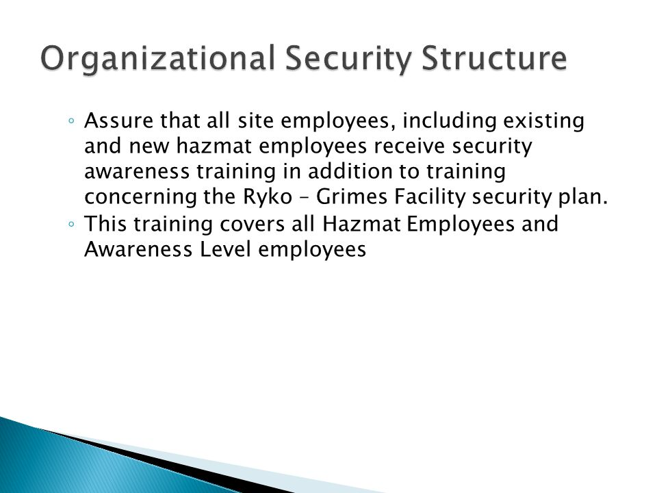 ◦ Assure that all site employees, including existing and new hazmat employees receive security awareness training in addition to training concerning the Ryko – Grimes Facility security plan.