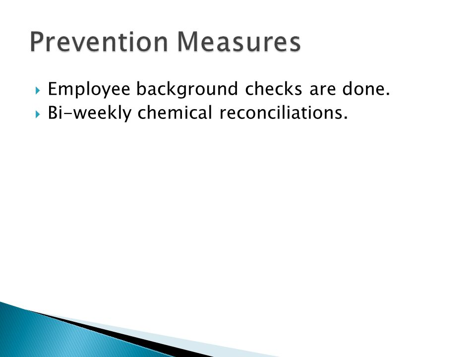 Employee background checks are done.  Bi-weekly chemical reconciliations.