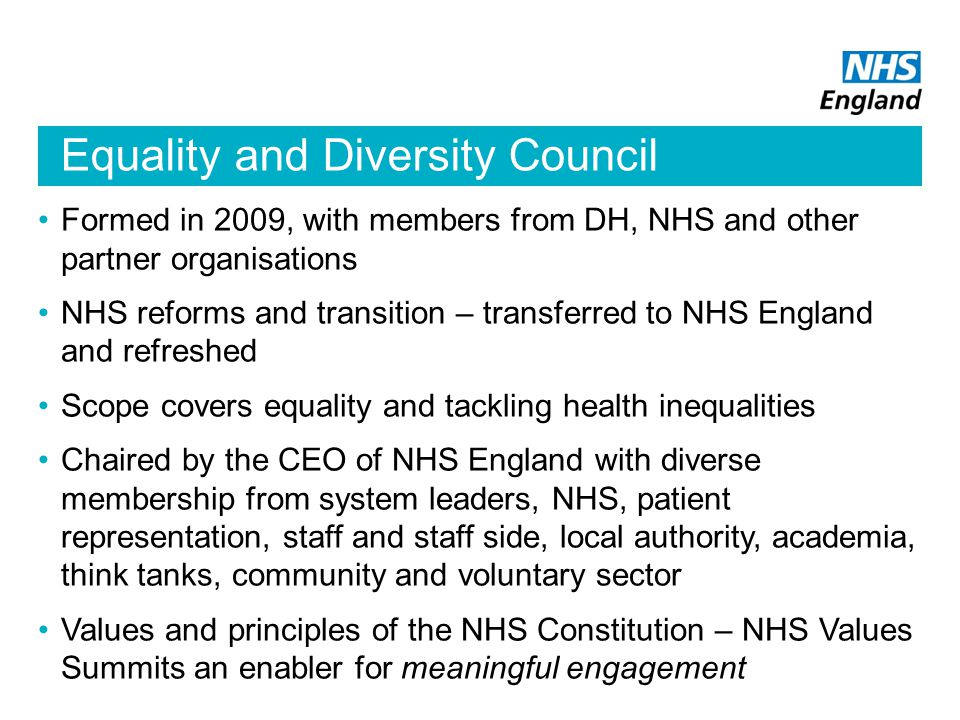 Equality and Diversity Council Formed in 2009, with members from DH, NHS and other partner organisations NHS reforms and transition – transferred to N