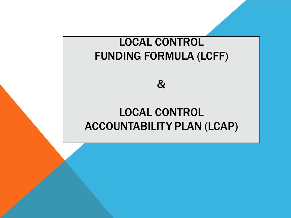 LEGISLATURE ENACTED AB 97 - LCFF AB 97, as amended by SB 91 and SB 97 enacted LCFF Equity & additional resources for students with greater needs:  Low-income students  English learners  Foster youth Local Decision-Making Accountability Transparency Budget Alignment with Accountability Plan 2
