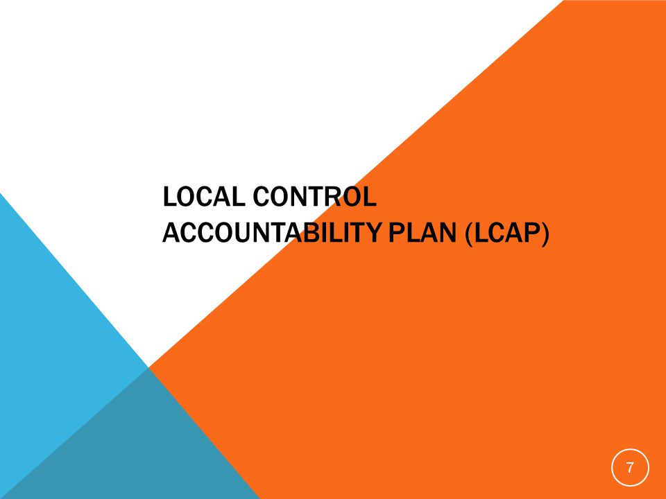 LOCAL CONTROL ACCOUNTABILITY PLAN (LCAP) 7