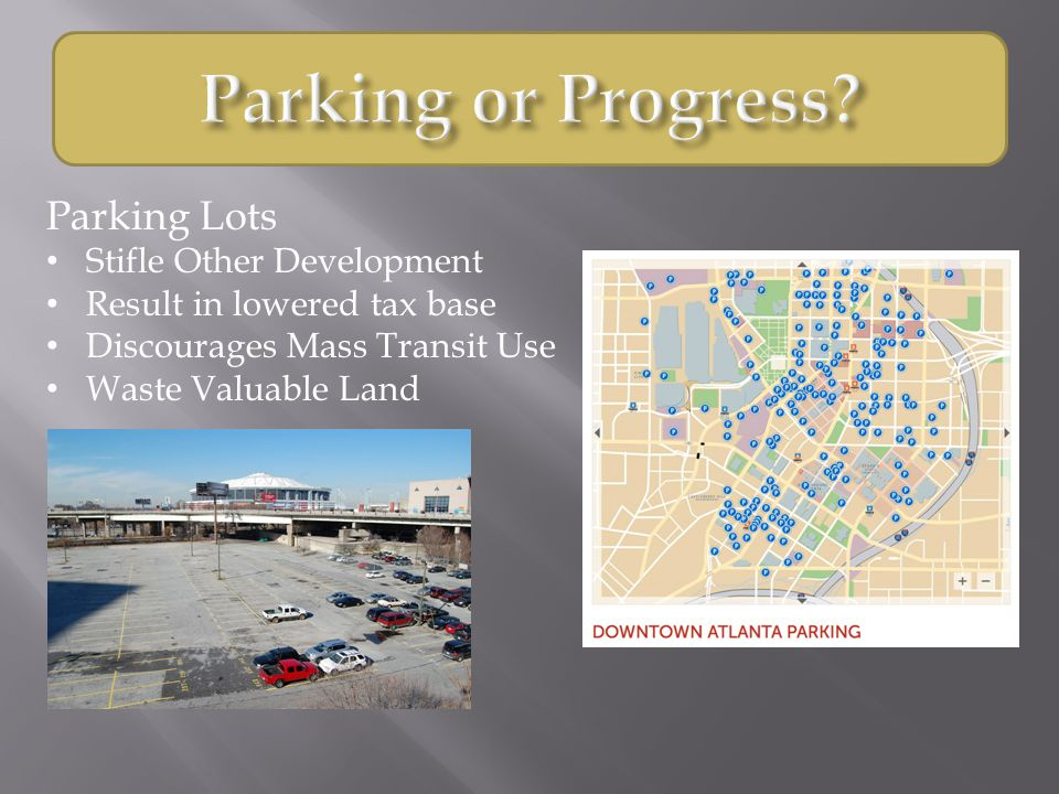 Parking Lots Stifle Other Development Result in lowered tax base Discourages Mass Transit Use Waste Valuable Land