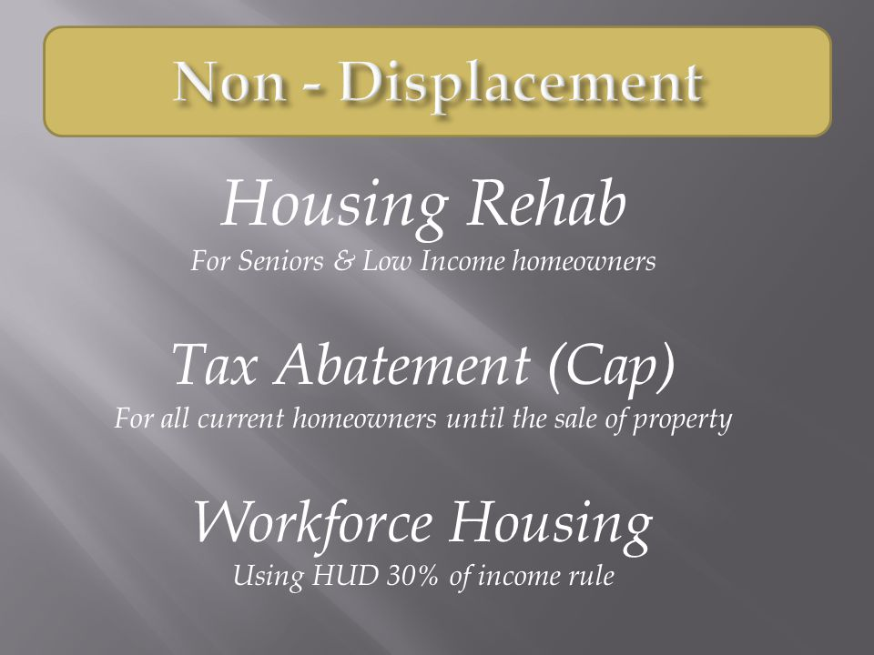 Housing Rehab For Seniors & Low Income homeowners Tax Abatement (Cap) For all current homeowners until the sale of property Workforce Housing Using HU