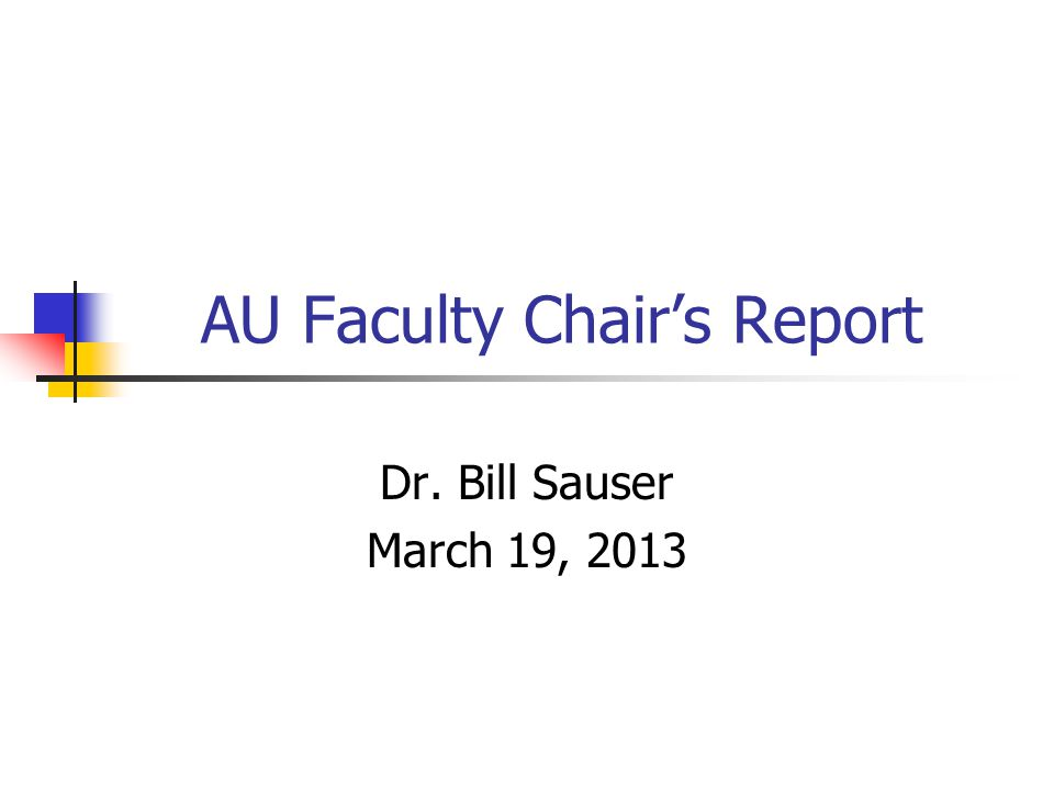 AU Faculty Chair's Report Dr. Bill Sauser March 19, 2013