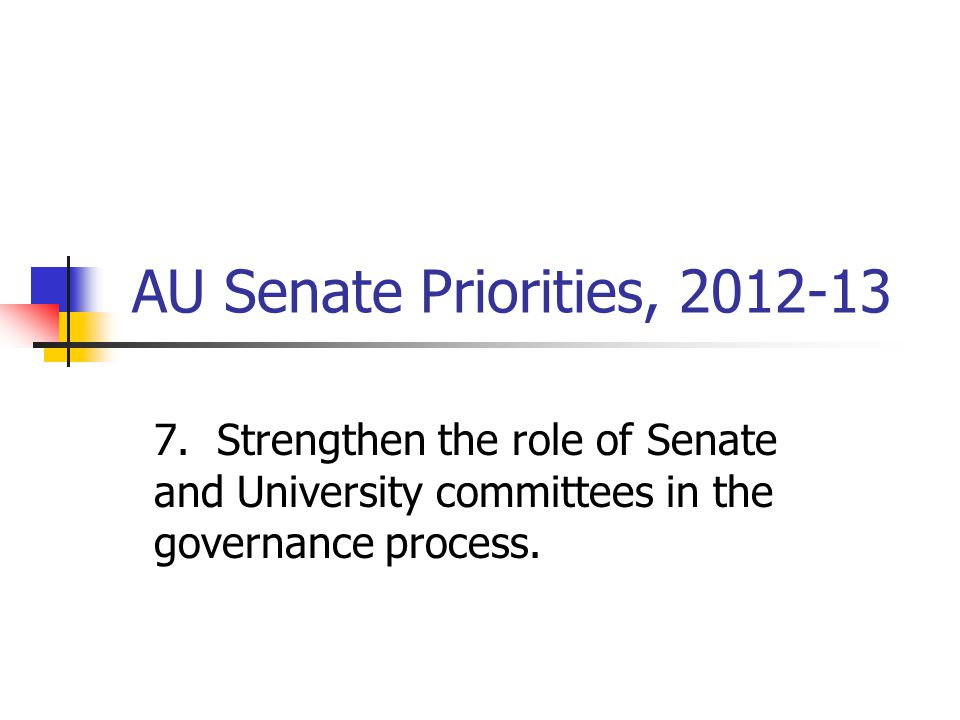 AU Senate Priorities, 2012-13 7.