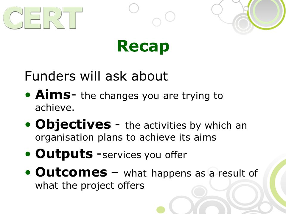 Recap Funders will ask about Aims- the changes you are trying to achieve.