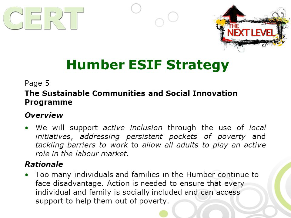 Humber ESIF Strategy Page 5 The Sustainable Communities and Social Innovation Programme Overview We will support active inclusion through the use of local initiatives, addressing persistent pockets of poverty and tackling barriers to work to allow all adults to play an active role in the labour market.