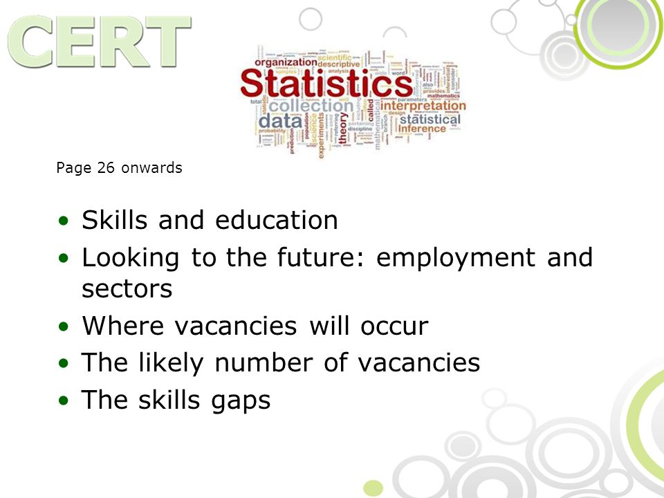 Page 26 onwards Skills and education Looking to the future: employment and sectors Where vacancies will occur The likely number of vacancies The skills gaps