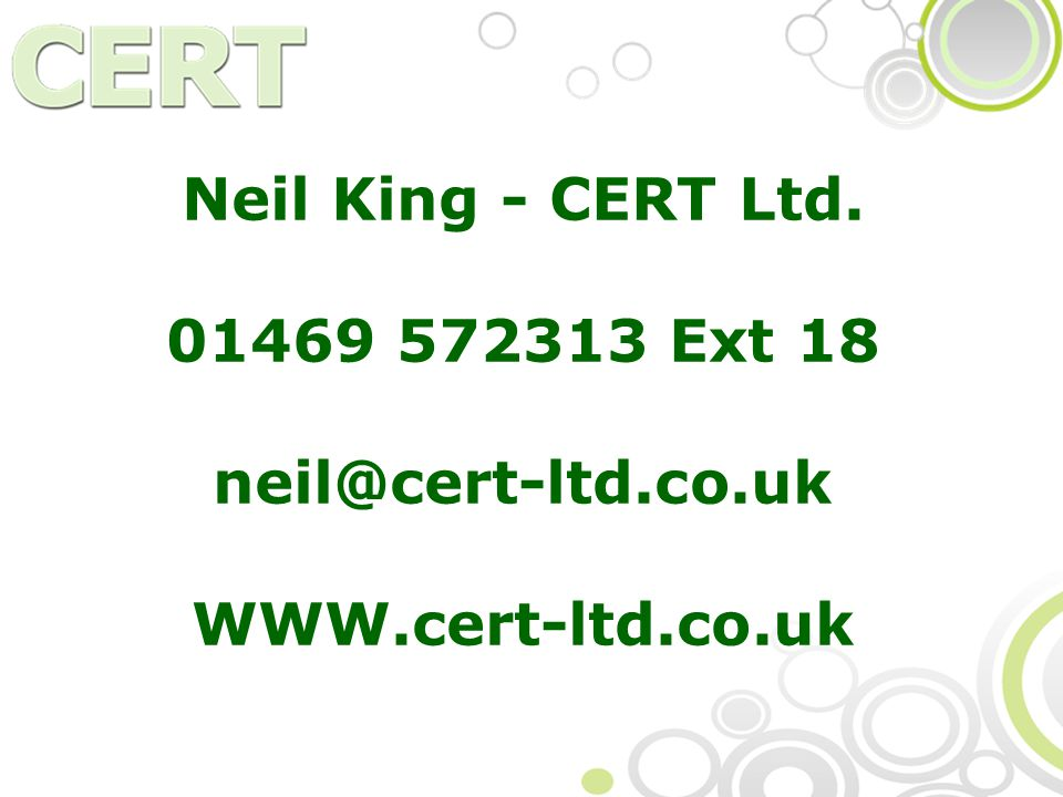 Neil King - CERT Ltd. 01469 572313 Ext 18 neil@cert-ltd.co.uk WWW.cert-ltd.co.uk
