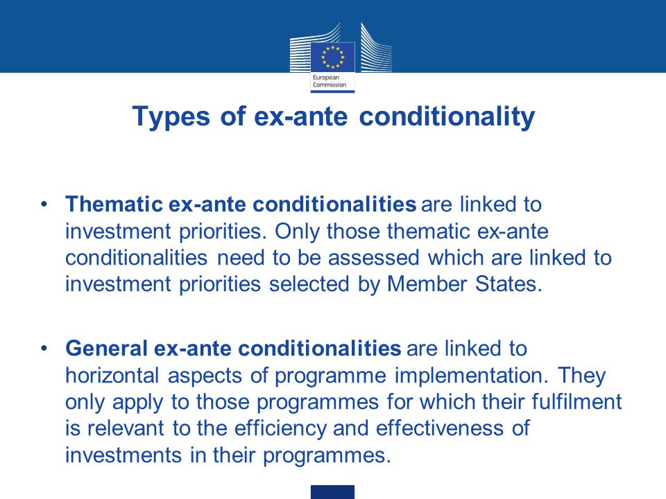Types of ex-ante conditionality Thematic ex-ante conditionalities are linked to investment priorities.