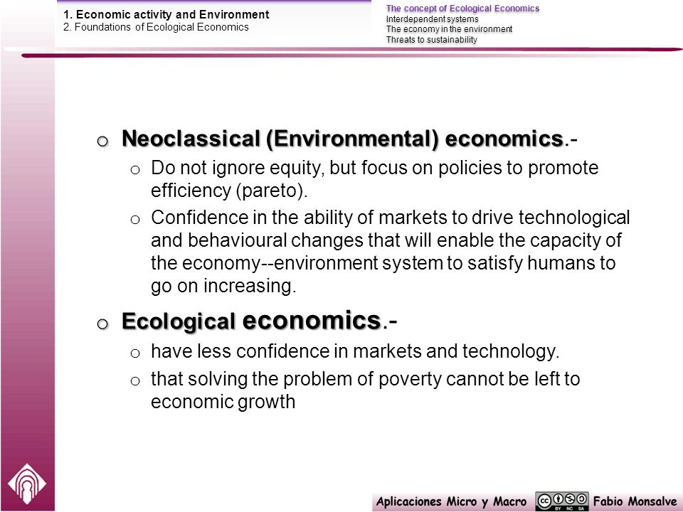 o Neoclassical (Environmental) economics o Neoclassical (Environmental) economics.- o Do not ignore equity, but focus on policies to promote efficiency (pareto).