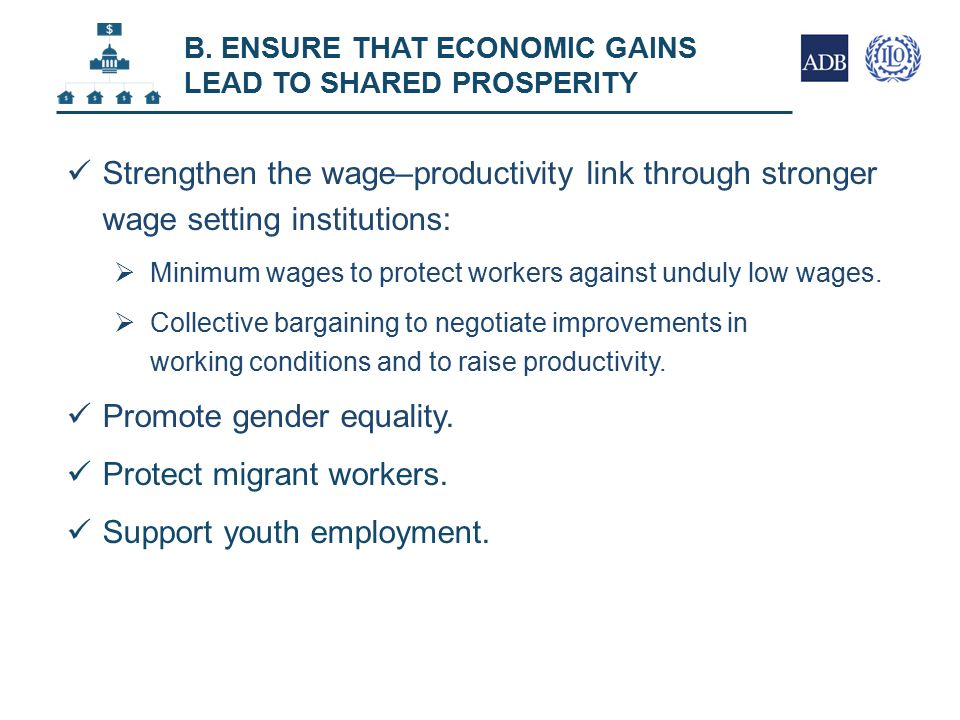 Strengthen the wage–productivity link through stronger wage setting institutions:  Minimum wages to protect workers against unduly low wages.