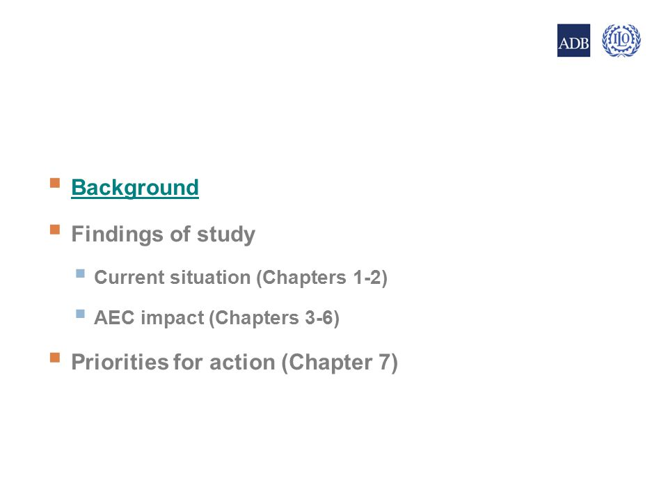  Background  Findings of study  Current situation (Chapters 1-2)  AEC impact (Chapters 3-6)  Priorities for action (Chapter 7) 3