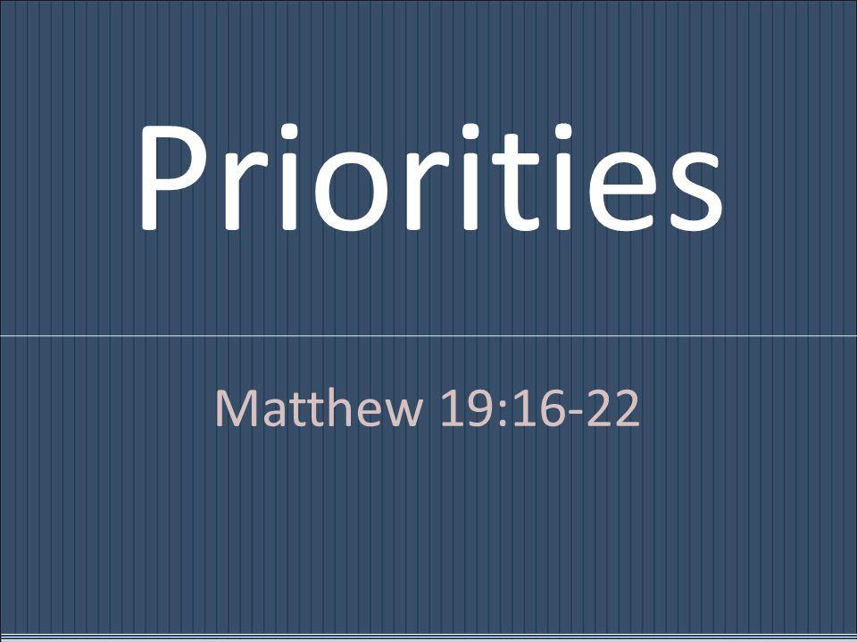 Priorities Matthew 19:16-22