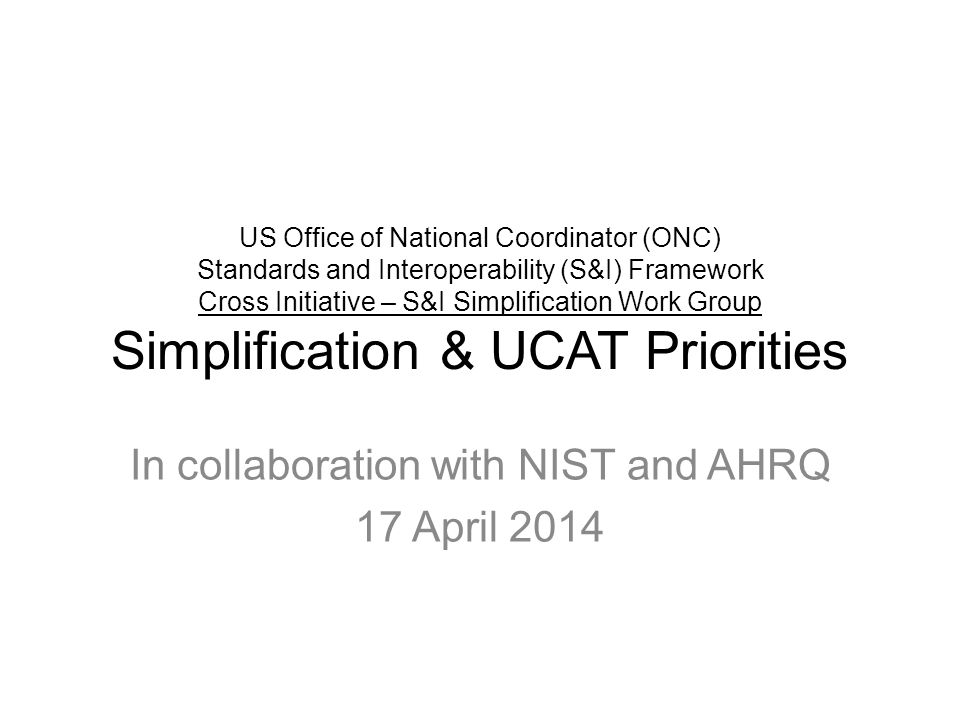 US Office of National Coordinator (ONC) Standards and Interoperability (S&I) Framework Cross Initiative – S&I Simplification Work Group Simplification