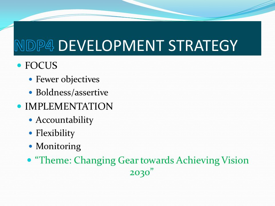 """FOCUS Fewer objectives Boldness/assertive IMPLEMENTATION Accountability Flexibility Monitoring """"Theme: Changing Gear towards Achieving Vision 2030"""""""