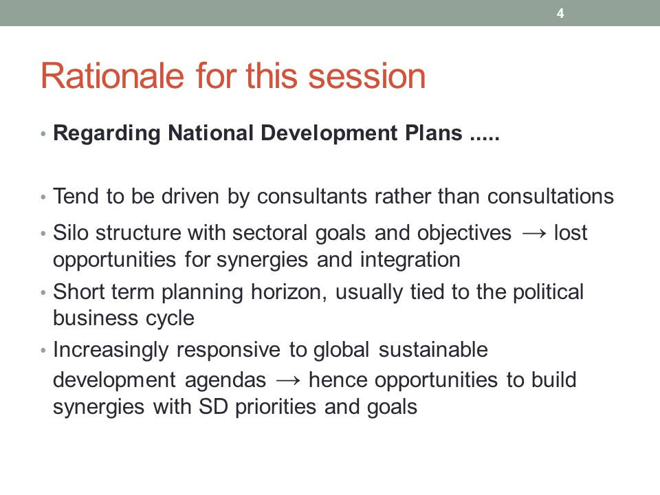 Rationale for this session Regarding National Development Plans..... Tend to be driven by consultants rather than consultations Silo structure with se