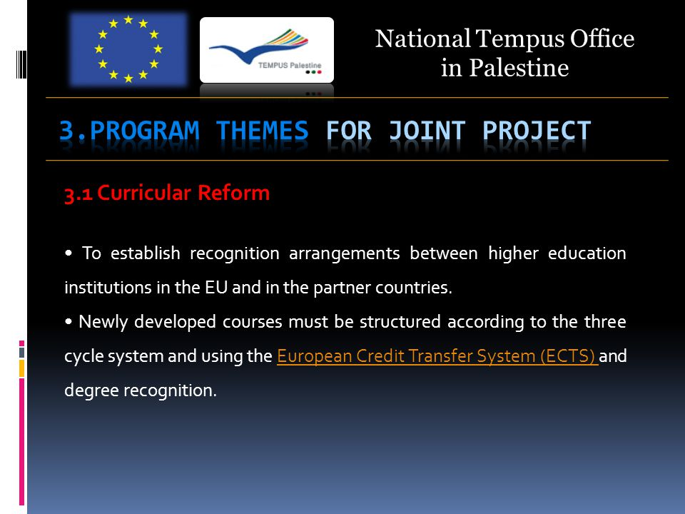 National Tempus Office in Palestine 3.1 Curricular Reform To establish recognition arrangements between higher education institutions in the EU and in the partner countries.