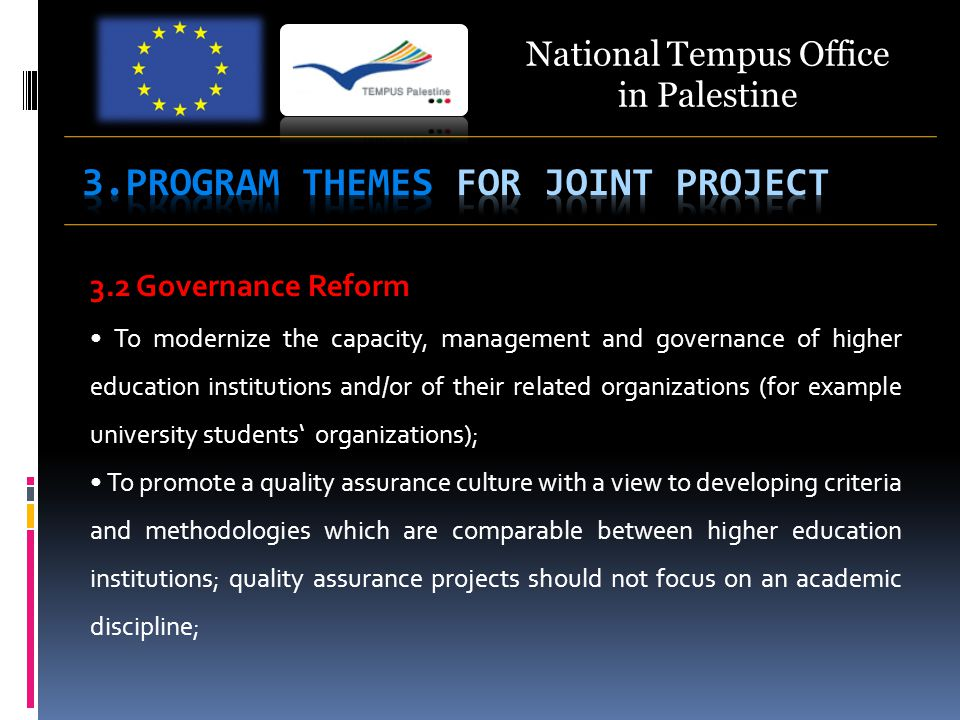 National Tempus Office in Palestine 3.2 Governance Reform To modernize the capacity, management and governance of higher education institutions and/or