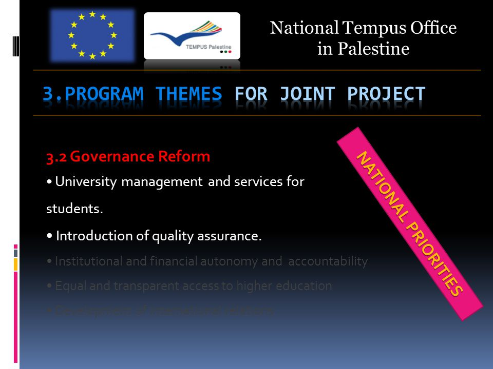 National Tempus Office in Palestine 3.2 Governance Reform University management and services for students. Introduction of quality assurance. Institut