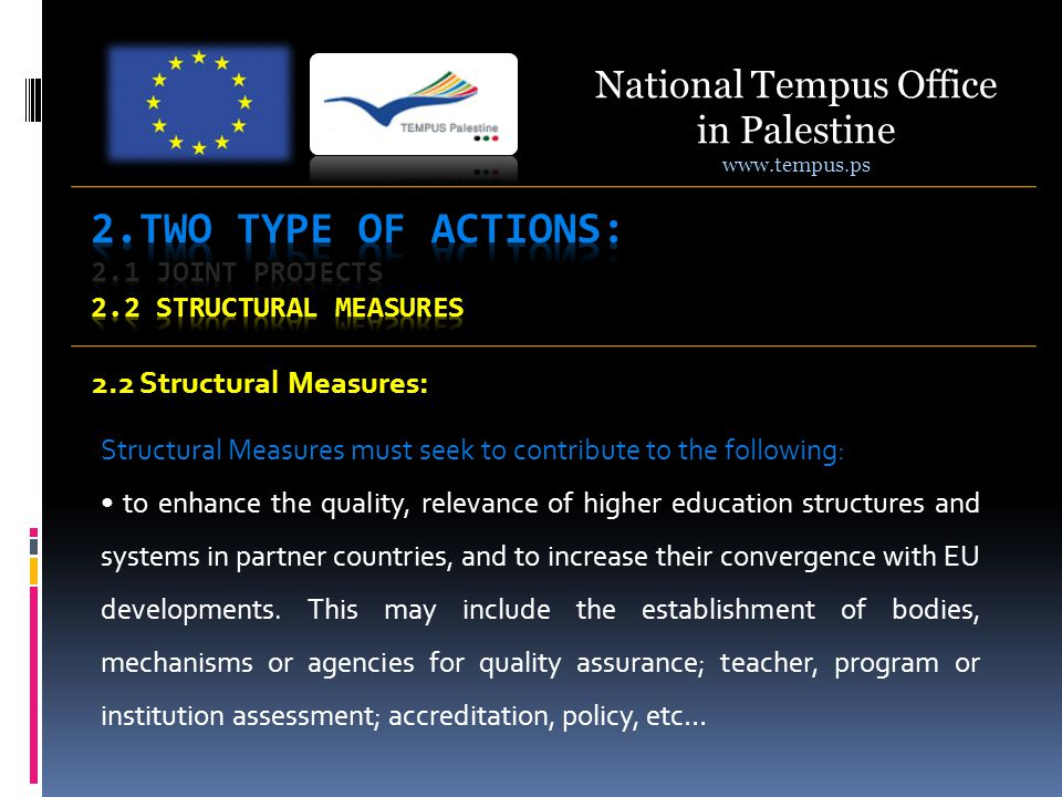 2.2 Structural Measures: Structural Measures must seek to contribute to the following: to enhance the quality, relevance of higher education structures and systems in partner countries, and to increase their convergence with EU developments.