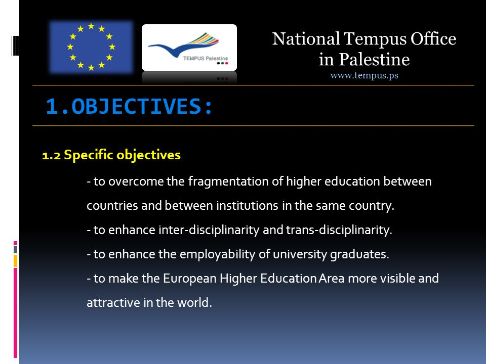 1.2 Specific objectives - to overcome the fragmentation of higher education between countries and between institutions in the same country. - to enhan