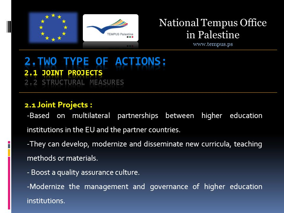 2.1 Joint Projects : -Based on multilateral partnerships between higher education institutions in the EU and the partner countries.