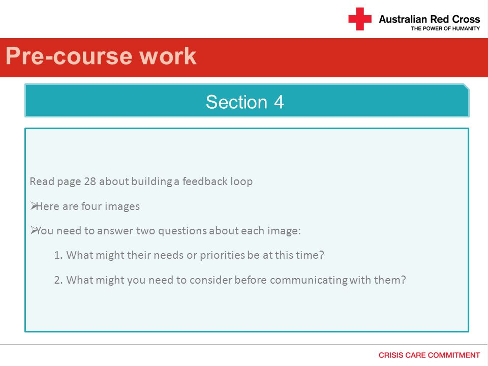 Pre-course work Section 3  Read pages 20 – 22  This explores the psychological and physical challenges you may face when communicating after emergencies