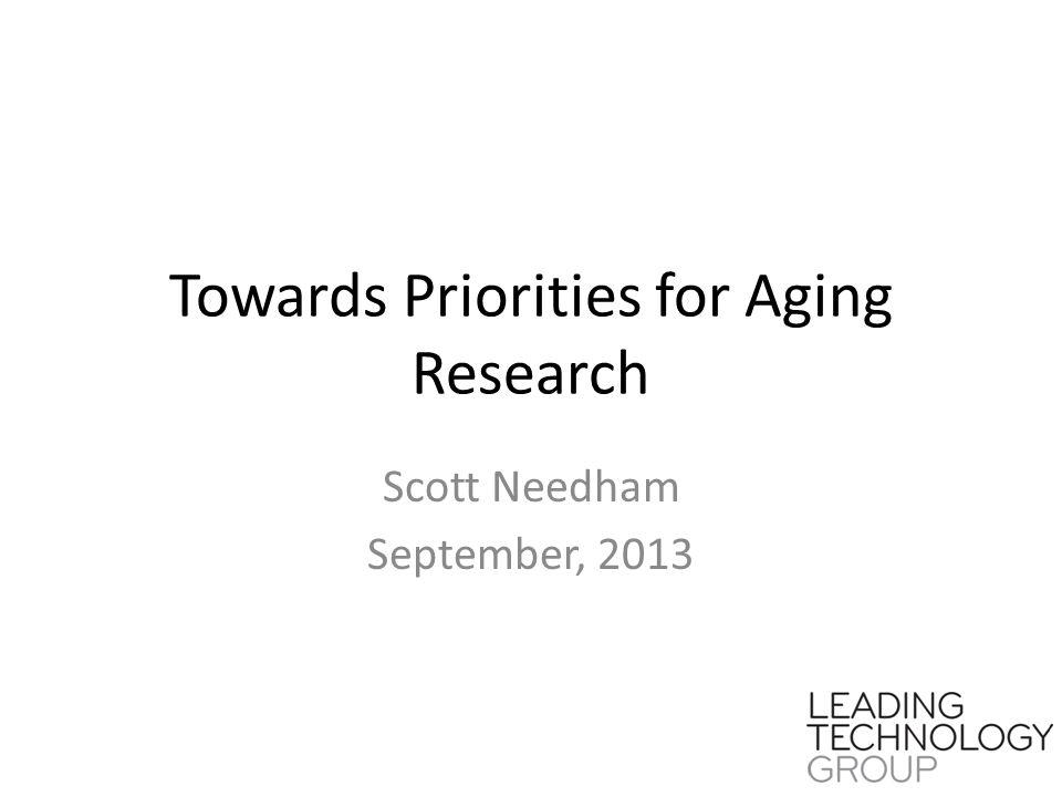 Towards Priorities for Aging Research Scott Needham September, 2013