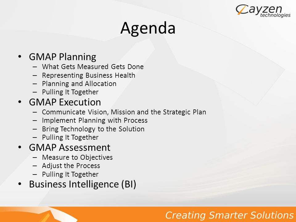 GMAP Planning What Gets Measured Gets Done – Tom Peters Every state agency, program and employee must be accountable for producing measurable results that matter to citizens.