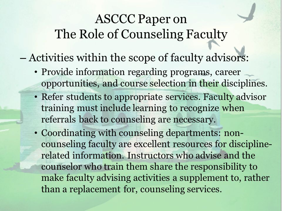 ASCCC Paper on The Role of Counseling Faculty – Activities within the scope of faculty advisors: Provide information regarding programs, career opportunities, and course selection in their disciplines.