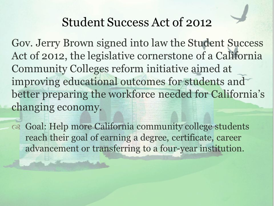 Student Success Act of 2012 In January 2012, Board of Governors adopted the 22 recommendations of the Student Success Task Force.
