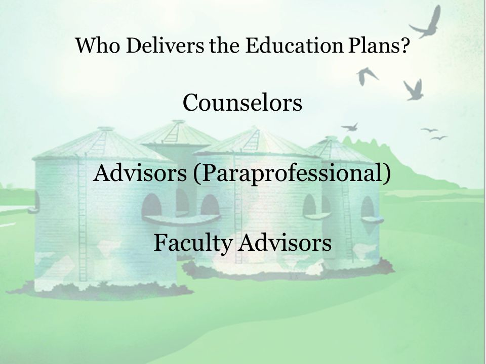 Who Delivers the Education Plans Counselors Advisors (Paraprofessional) Faculty Advisors