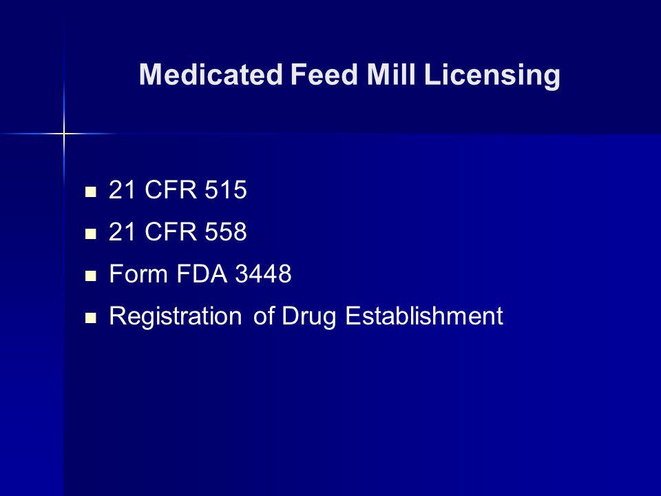21 CFR 515 21 CFR 558 Form FDA 3448 Registration of Drug Establishment Medicated Feed Mill Licensing