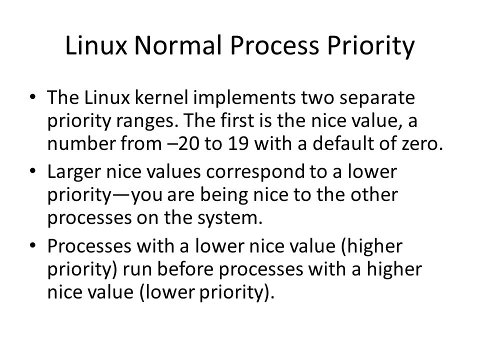 Linux Normal Process Priority The Linux kernel implements two separate priority ranges.