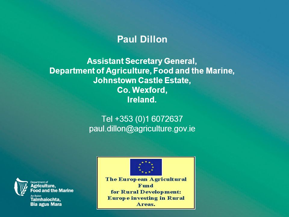 Paul Dillon Assistant Secretary General, Department of Agriculture, Food and the Marine, Johnstown Castle Estate, Co. Wexford, Ireland. Tel +353 (0)1
