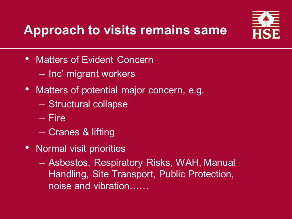 Approach to visits remains same Matters of Evident Concern –Inc' migrant workers Matters of potential major concern, e.g.