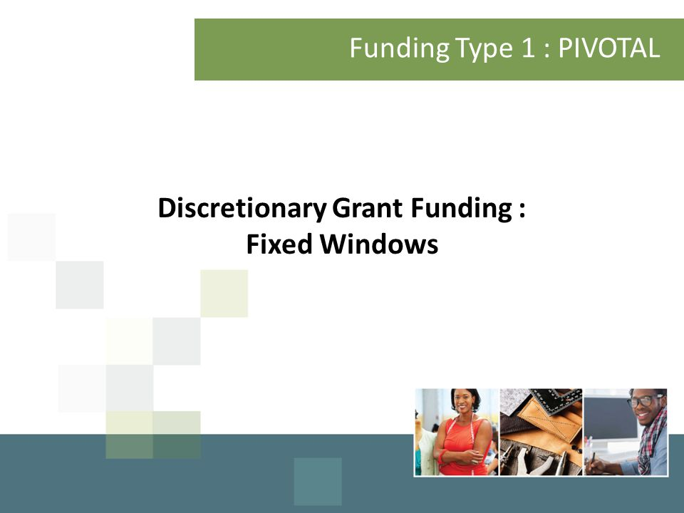 Funding Type 1 : PIVOTAL Discretionary Grant Funding : Fixed Windows