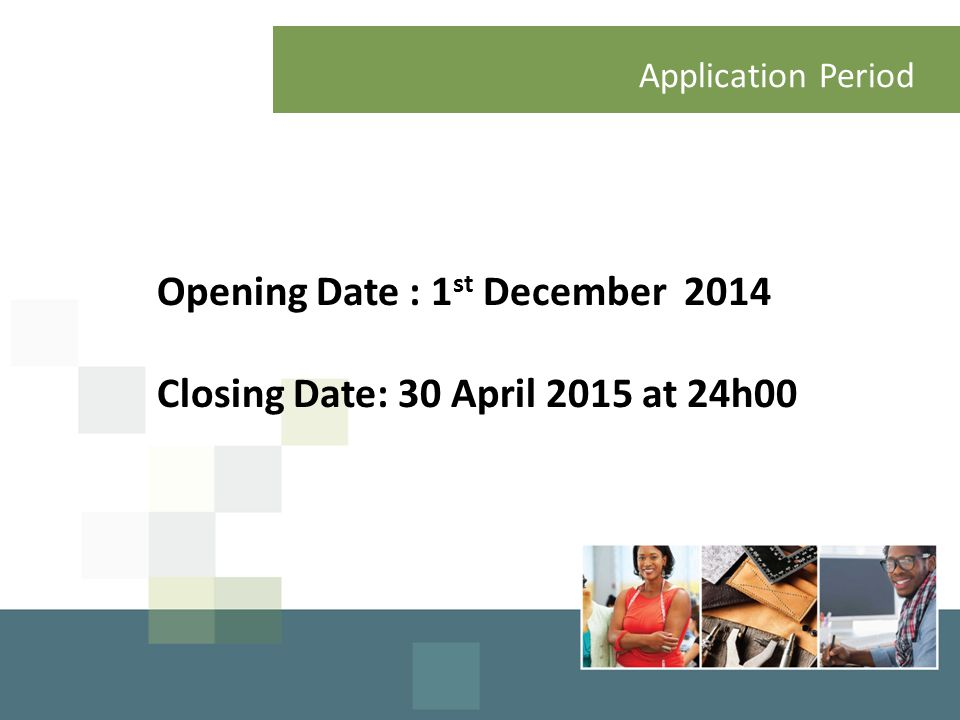 Application Process Opening Date : 1 st December 2014 Closing Date: 30 April 2015 at 24h00 Application Period