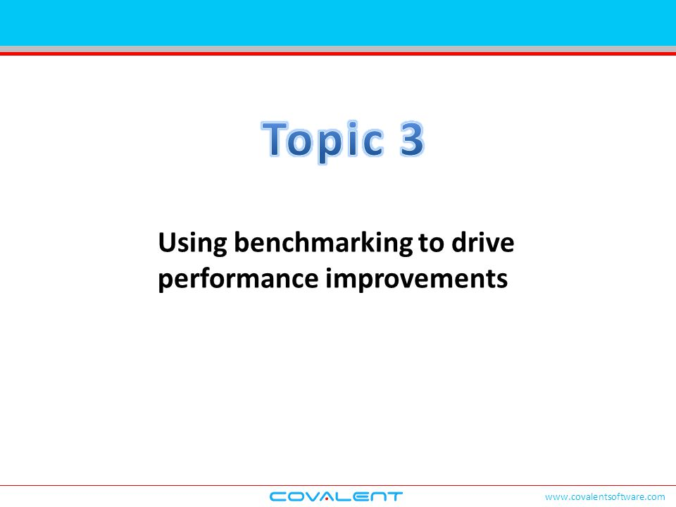 www.covalentsoftware.com Using benchmarking to drive performance improvements