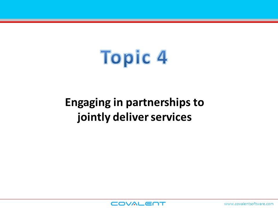 www.covalentsoftware.com Engaging in partnerships to jointly deliver services