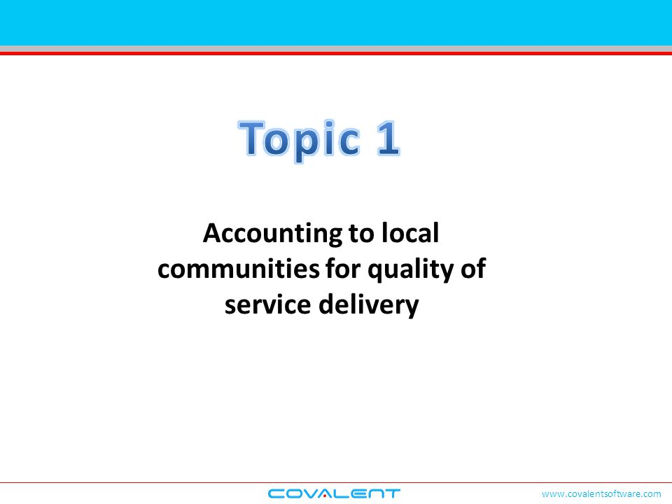 www.covalentsoftware.com Accounting to local communities for quality of service delivery