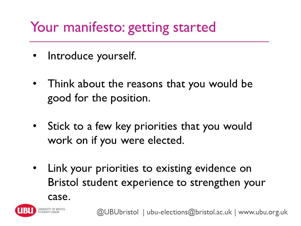 Your manifesto: getting started Twitter: @UBUbristol | www.ubu.org.uk @UBUbristol | ubu-elections@bristol.ac.uk | www.ubu.org.uk Introduce yourself.